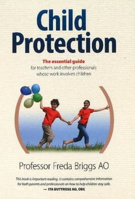 Child Protection: The Essential Guide for Teachers & Other Professionals Whose Work Involves Children