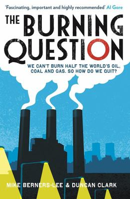 The Burning Question : We Can't Burn Half of the World's Oil, Coal and Gas. So How do Quit?