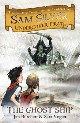 The Ghost Ship (Sam Silver: Undercover Pirate #2)