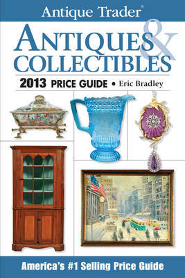 Antique Trader Antiques & Collectibles Price Guide: 2013