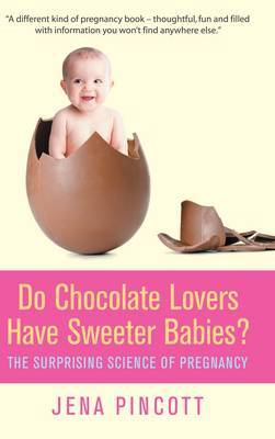Do Chocolate Lovers Have Sweeter Babies?: The Surprising Science of Pregnancy