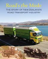 Road's the Mode: The Story of New Zealand's Road Transport Industry