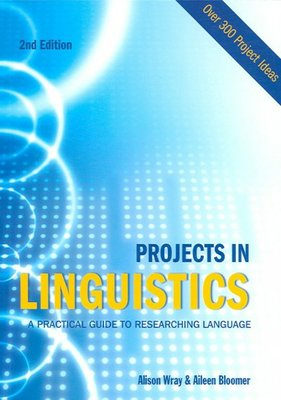 Projects in Linguistics: A Practical Guide to Researching Language