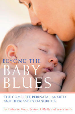Beyond the Baby Blues: The Complete Perinatal Depression and Anxiety Handbook