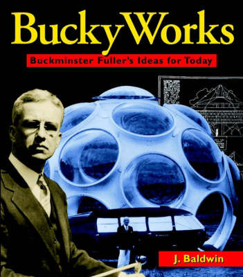 BuckyWorks: Buckminster Fuller's Ideas for Today