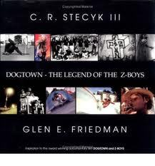 Dogtown the Legend of the Z boys The Original Stories and Selected Images Picture Archives Discoveries