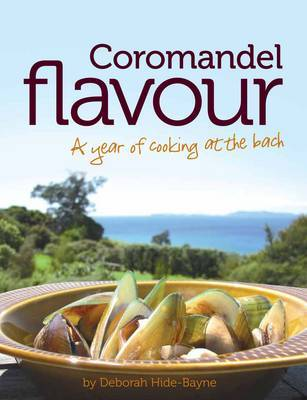 Coromandel Flavour: A Year of Cooking at the Bach