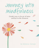 Journey into Mindfulness: Gentle Ways to Let Go of Stress and Live in the Moment