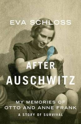 After Auschwitz: My Memories of Otto and Anne Frank