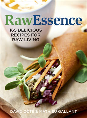 Raw Essence: 165 Delicious Recipes for Raw Living