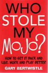 Who Stole My Mojo? How to Get It Back and Live, Work and Play Better