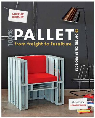 One Hundred Percent Pallet From Freight to Furniture 20 DIY Designer Projects