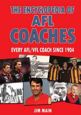 The Encyclopedia of AFL Coaches: Every AFL/VFL Coach Since 1904
