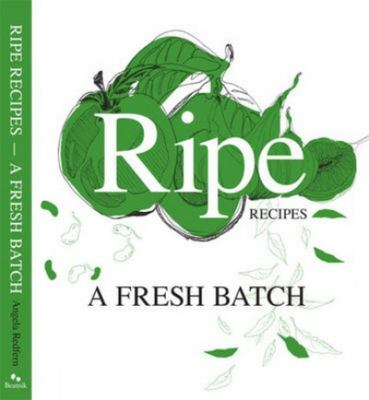 Ripe Recipes : A Fresh Batch