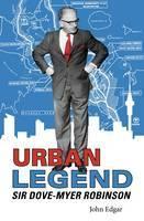 Urban Legend: Sir Dove-Myer Robinson