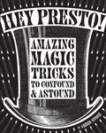 Hey Presto! Amazing Magic Tricks to Confound & Astound