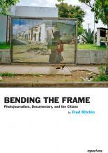 Bending the Frame - Photojournalism, Documentary, and Citizenship
