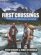 First Crossings: Historic NZ Adventures Recreated