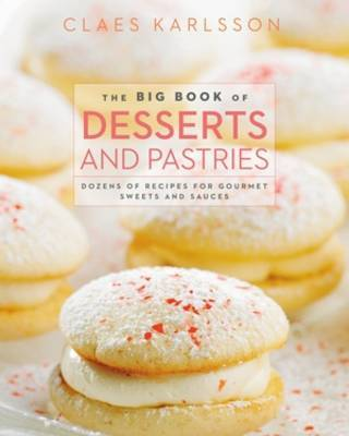 The Big Book of Desserts and Pastries: Dozens of Recipes for Gourmet Sweets and Sauces