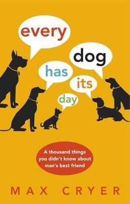 Every Dog Has its Day: A Thousand Things you Didn't Know About Man's Best Friend