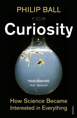 Curiosity: How Science Became Interested in Everything