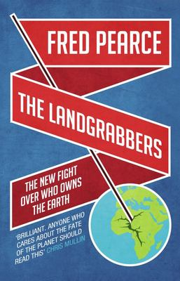 The Landgrabbers: The New Fight Over Who Owns the Earth