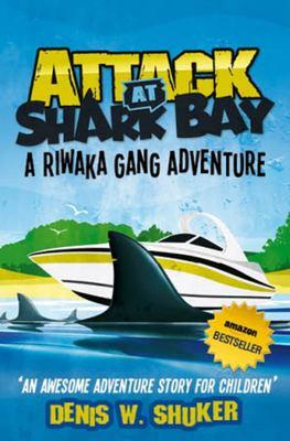 Attack at Shark Bay: A Riwaka Gang Adventure
