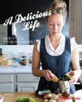 A Delicious Life  New Food Entrepeneurs