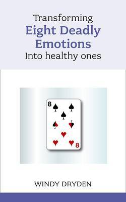Transforming Eight Deadly Emotions into Healthy Ones