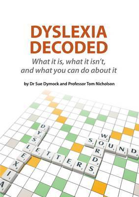 Dyslexia Decoded: What it is, What it Isn't and What You Can Do About it