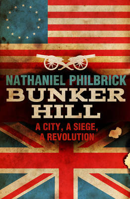 Bunker Hill: A City, a Siege, and a Revolution