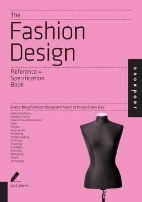 Fashion Design: An Indispensable Guide: All the Details Fashion Designers Need to Know But Can Never Find