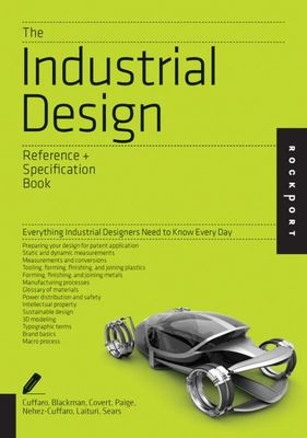 Industrial Design: An Indispensable Guide: All the Details Industrial Designers Need to Know But Can Never Find