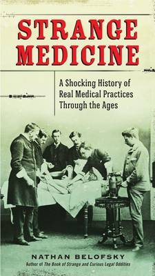 Strange Medicine Shocking History of Real Medical Practices Through the Ages
