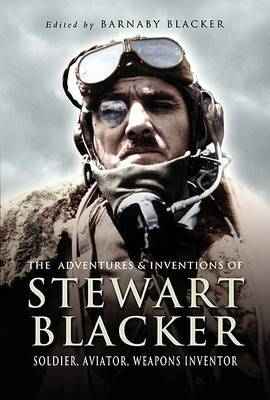 The Adventures and Inventions of Stewart Blacker: Aviation Pioneer and Weapons Inventor