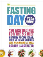 The Fasting Day Cookbook: 120 Easy Recipes for the 5:2 Diet