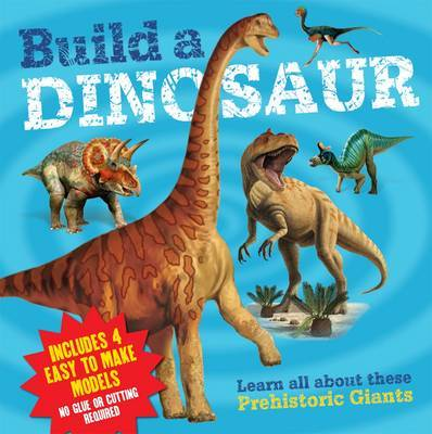 Build a Dinosaur: Learn All About These Prehistoric Giants