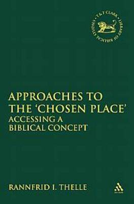 Approaches to the 'Chosen Place': Accessing a Biblical Concept