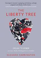 The Liberty Tree: Drunk to Sober Via Love, Death, Disintegration & Freedom