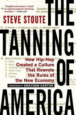 Tanning of America How Hip-Hop Created a Culture That Rewrote the Rules of the New Economy