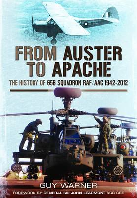 From Auster to Apache: The History of 656 Squadron RAF/AAC 1942-2012