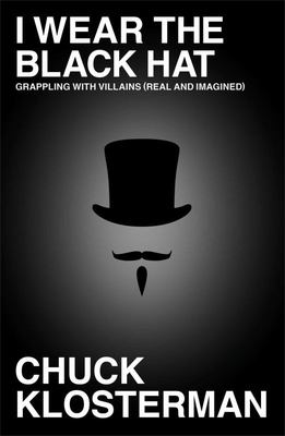I Wear the Black Hat - Grappling with Villains (Real and Imagined)