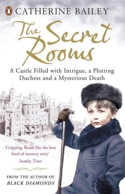 The Secret Rooms: A Castle Filled with Intrigue, a Plotting Duchess and a Mysterious Death