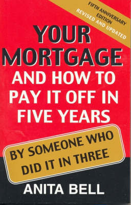 Your Mortgage and How to Pay it Off in Five Years: By Someone Who Did it in Three