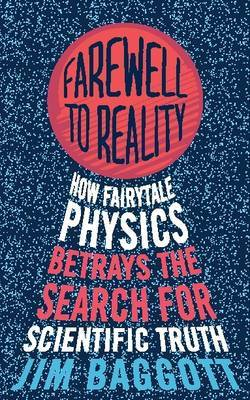 Farewell to Reality: How Fairytale Physics Betrays the Search for Scientific Truth