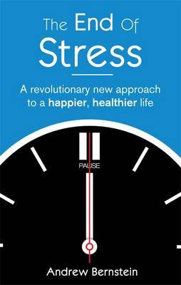 The End of Stress: A Revolutionary New Approach to a Happier, Healthier Life
