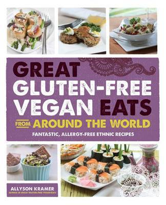 Great Gluten-Free Vegan Eats From Around the World: Fantastic, Allergy-Free Recipes of Full of International Flair