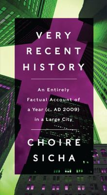 Very Recent History: An Entirely Factual Account of a Year (c.2009 A.D.) in a Large City