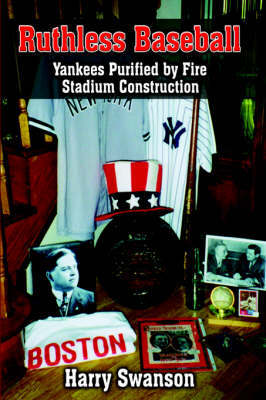 Ruthless Baseball: Yankees Purified by Fire Stadium Construction