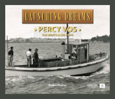 Launching Dreams: Percy Vos - The Boats & His Boys